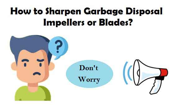 How to Sharpen Garbage Disposal Impellers or Blades